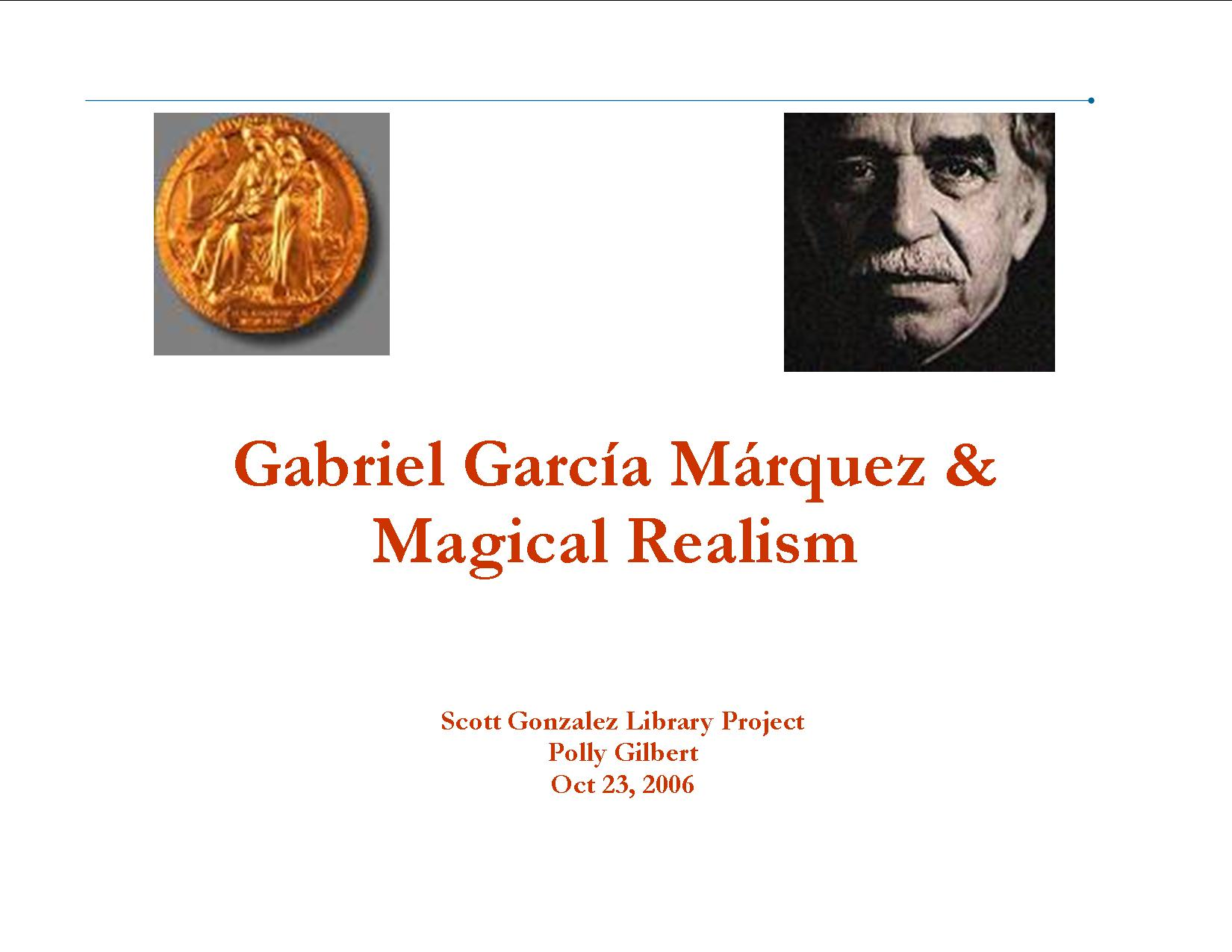 magical realism in gabriel garcia marqezs a In some ways, magical realism is an easy genre to define: it incorporates fantastical elements into otherwise realistic fiction that seems simple enough but look a little closer, and you'll find.